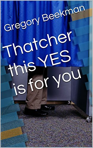 Thatcher, ya bitch, this YES is for you!  by  Gregory Beekman