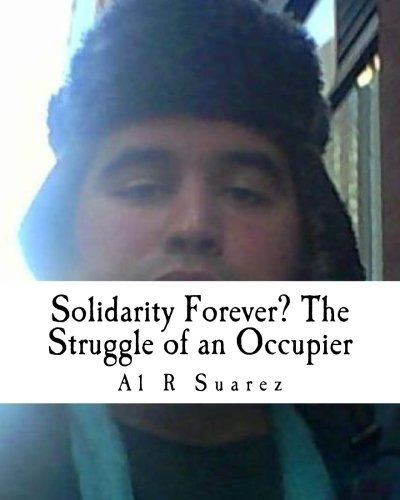 Solidarity Forever? the Struggle of an Occupier Al R Suarez