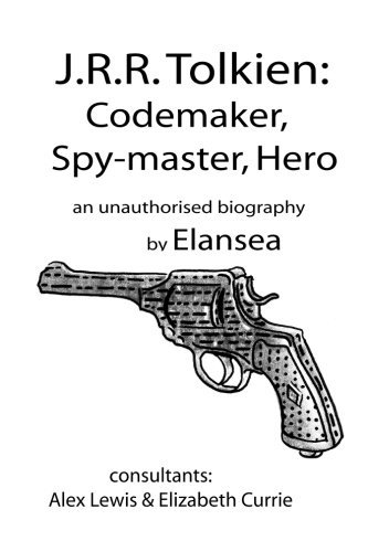 J.R.R.Tolkien: Codemaker, Spy-Master, Hero: Au Unauthorised Biography  by  Elansea
