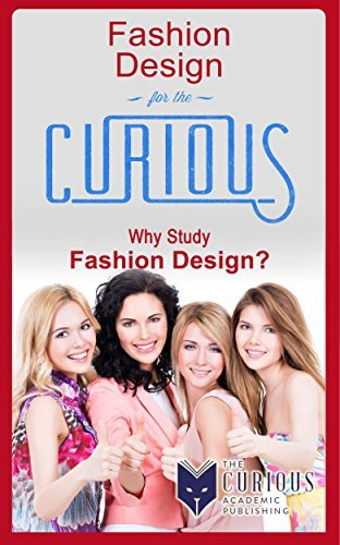 Fashion Design for the Curious: Why Study Fashion Design? Van Dyk