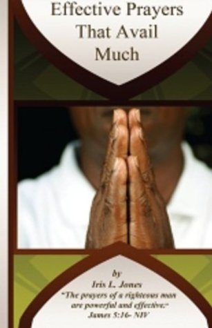 Effective Prayers That Avail Much  by  Iris L. Jones