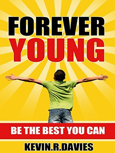 Forever Young: Be the best you can Kevin. R. Davies