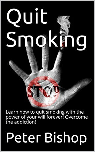 Quit Smoking: Learn how to overcome the addiction with the power of your will forever!  by  Peter Bishop