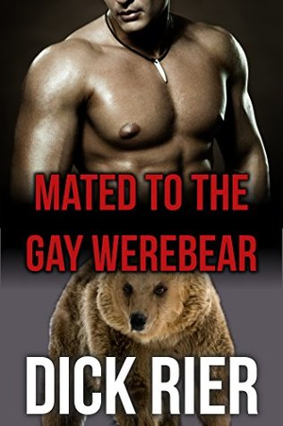 Mated to the Gay Werebear (Gay, MM, Shifter, Paranormal Erotica) Dick Rier