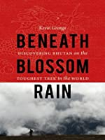 Beneath Blossom Rain: Discovering Bhutan on the Toughest Trek in the World (Outdoor Lives)