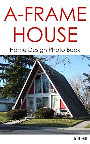 A-Frame House: Home Design Photo Book (Home Design  by  Jeff 18) by Jeff Hill