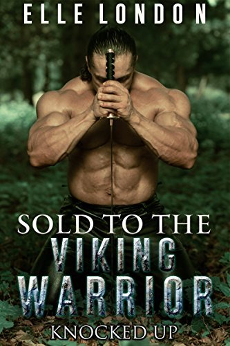 Sold To The Viking Warrior: Knocked Up: Medieval Historical Romance  by  Elle London