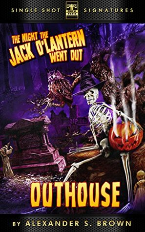 Outhouse (The Night the Jack OLantern Went Out Book 3)  by  Alexander S. Brown