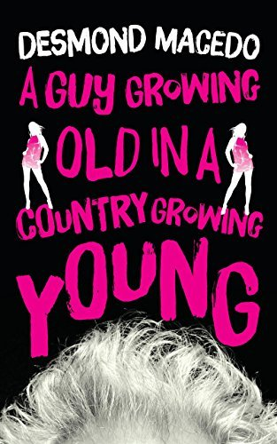 A Guy Growing Old in a Country Growing Young  by  Desmond Macedo