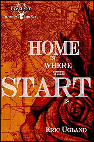 Home Is Where The Start Is (Roseland Book 1) Eric Ugland
