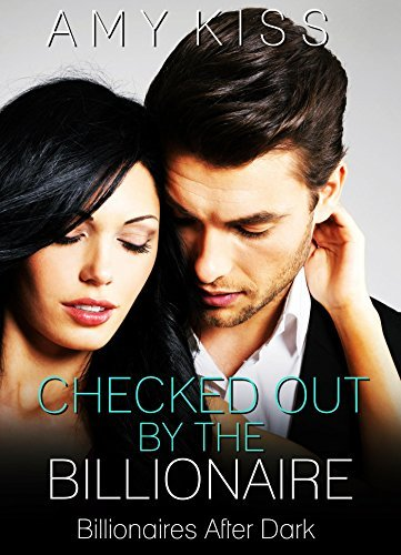 Checked Out the Billionaire: Billionaires After Dark by Amy Kiss