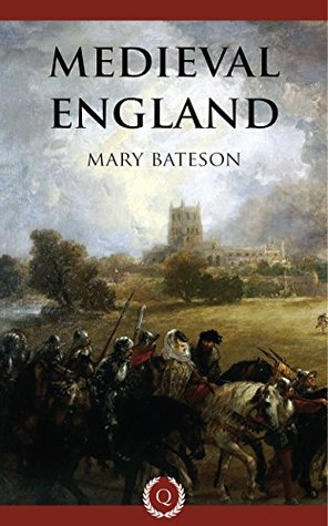 Medieval England [Quintessential Classics]  by  Mary Bateson