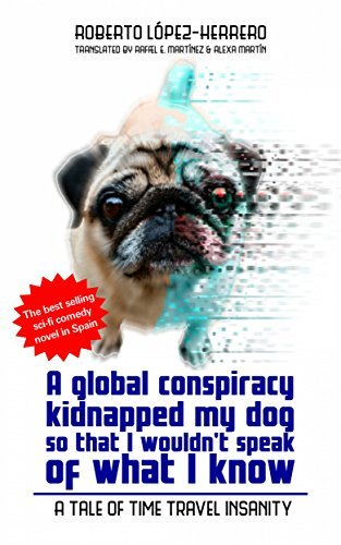 A global conspiracy kidnapped my dog so that I wouldnt speak of what I know Roberto López-Herrero