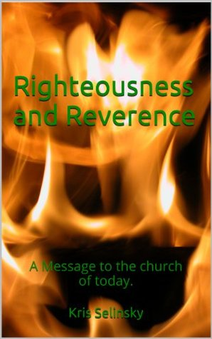 Righteousness and Reverence  by  Kris Selinsky