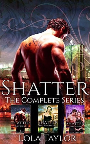 Shatter: The Complete Series  by  Lola Taylor