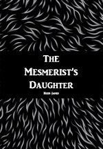The Mesmerists Daughter  by  Heidi James