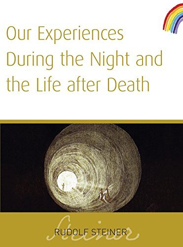 Our Experiences During the Night and the Life After Death  by  Rudolf Steiner