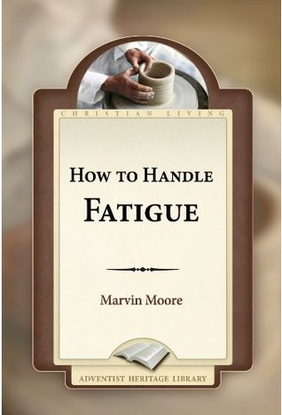How to Handle Fatigue  by  Marvin Moore