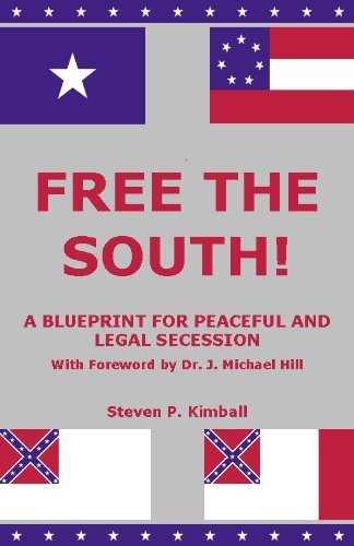 FREE THE SOUTH! A Blueprint for Peaceful and Legal Secession Steven P Kimball