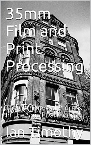 35mm Film and Print Processing: The Commercial Process In The Small Darkroom  by  Ian Timothy