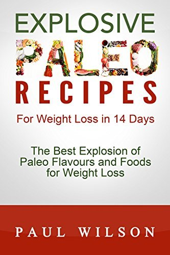 Explosive Paleo Recipes For Weight Loss in 14 Days Paul Wilson
