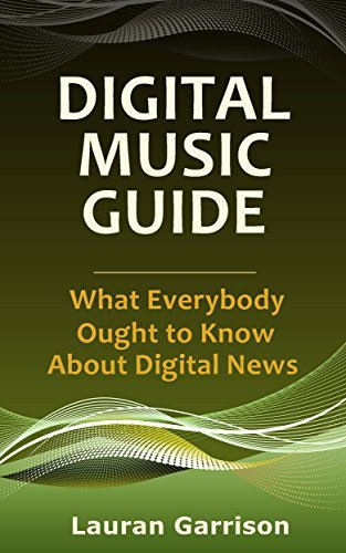 Digital Music Guide: What Everybody Ought to Know About Digital News  by  Lauran Garrison