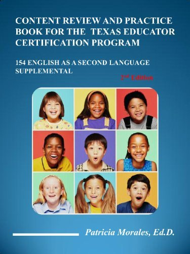 Content Review and Practice Book for the Texas Educator Certification Program (154 English As a Second Language Supplemental, Second Ed)  by  Ed.D. Patricia Morales