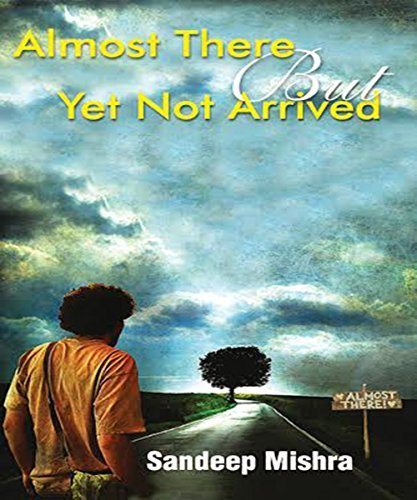 Almost There But yet Not Arrived  by  Sandeep Mishra