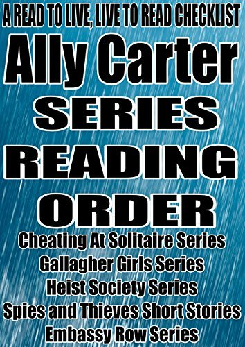 ALLY CARTER: SERIES READING ORDER: A READ TO LIVE, LIVE TO READ CHECKLIST [Cheating At Solitaire Series Gallagher Girls Series Heist Society Series Spies and Thieves Short Stories Embassy Row Series] NOT A BOOK