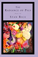 The Radiance of Pigs: Poems