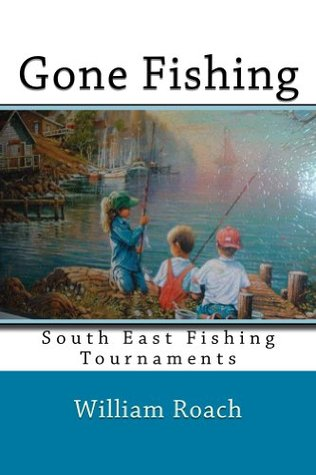 Gone Fishing: South East Fishing Tournaments William Roach