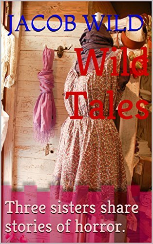 Wild Tales: Three sisters share stories of horror.  by  Jacob Wild