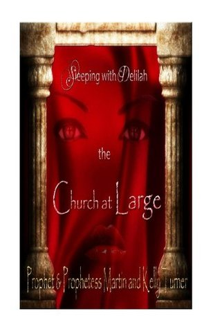 Sleeping with Delilah...The Church at LARGE  by  Kelly Turner
