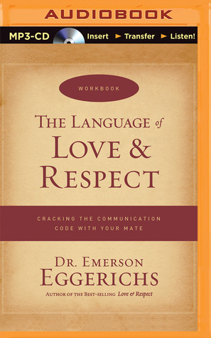 Language of Love & Respect, The: Cracking the Communication Code with Your Mate  by  Dr. Emerson Eggerichs