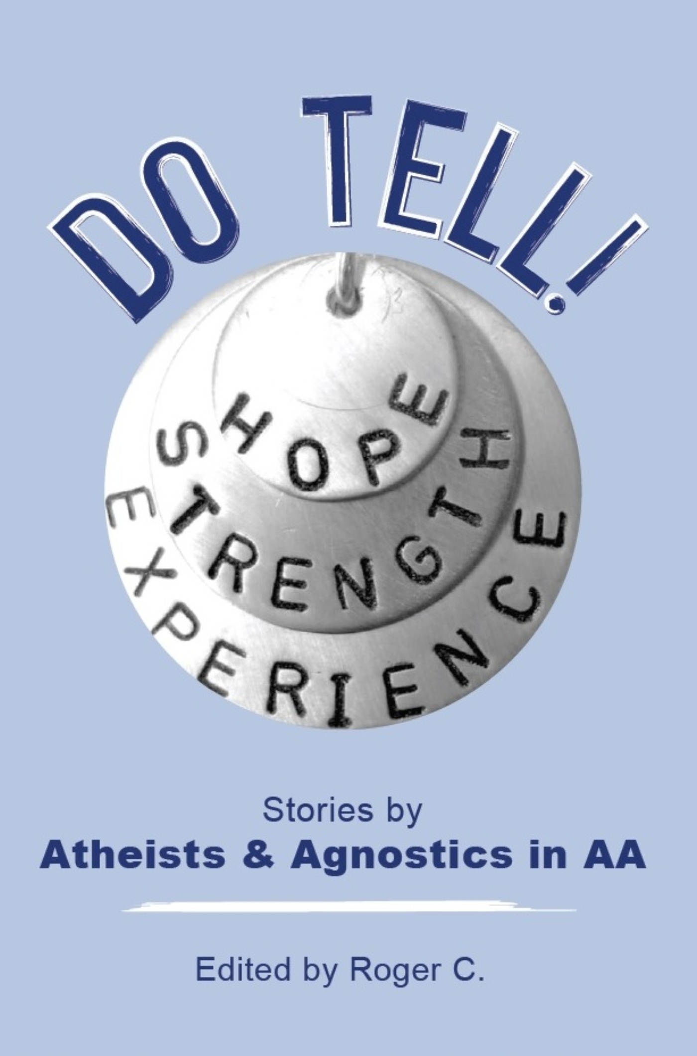 Do Tell!: Stories By Atheists and Agnostics in AA  by  Roger C.