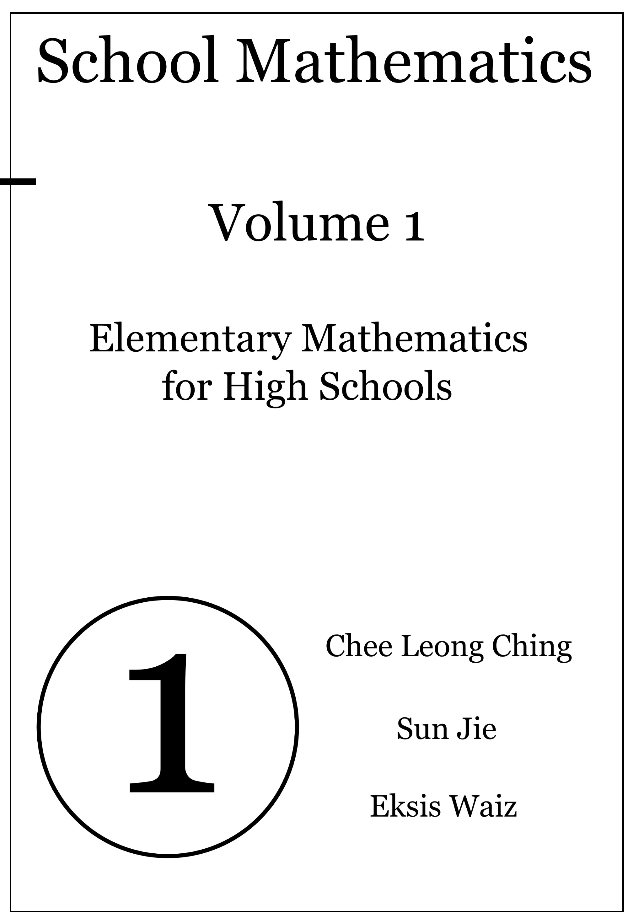 School Mathematics : Volume 1, Elementary Mathematics for High Schools.  by  Chee Leong Ching