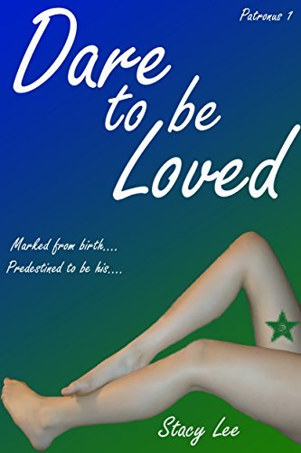 Dare to be Loved: Marked from birth.... Predestined to be his.... (Patronus Book 1)  by  Stacy Lee