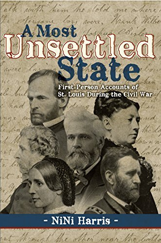 A Most Unsettled State: First-Person Accounts of St. Louis During the Civil War  by  NiNi Harris