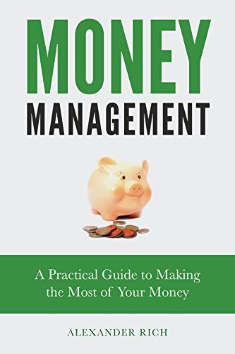 Money Management: A Practical Guide to Making the Most of Your Money  by  Alexander Rich