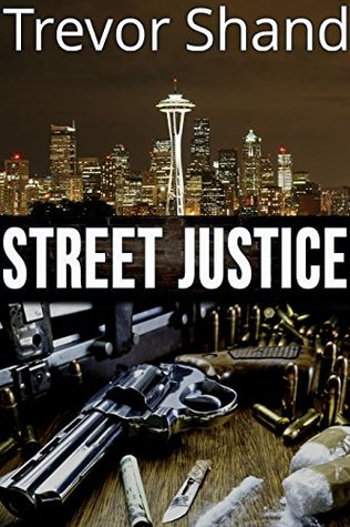 Street Justice: Book 2 of The Justice Series  by  Trevor Shand
