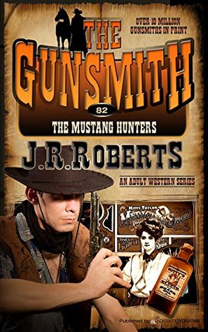 The Mustang Hunters (The Gunsmith Book 82)  by  J.R. Roberts