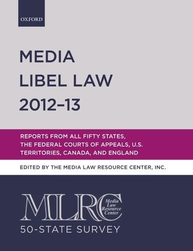 MLRC 50-State Survey: Media Libel Law 2012-13: Reports from all Fifty States, the Federal Courts of Appeals, U.S. Territories, Canada, and England Inc. Media Law Resource Center