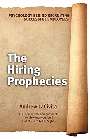 The Hiring Prophecies: Psychology behind Recruiting Successful Employees: A milewalk Business Book  by  Andrew Lacivita