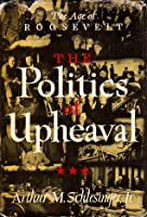The Politics of Upheaval 1935-36 (The Age of Roosevelt, Vol 3)