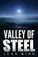Fiction: Valley of Steel (A Man Must Confront his Past and the Darkness That Lies Within) [Fiction Novels] (Fiction Novels, Literary Fiction, Coming of ... Fiction, Contemporary Fiction, Suspense)