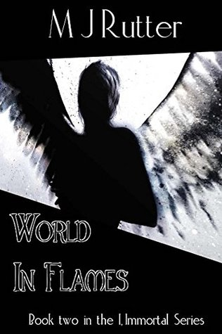 I, Immortal The Series, Book 2, World in Flames M J Rutter