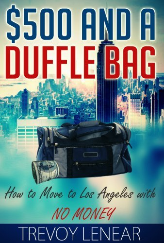 $500 and a Duffle Bag: How to Move to Los Angeles with No Money Trevoy Lenear