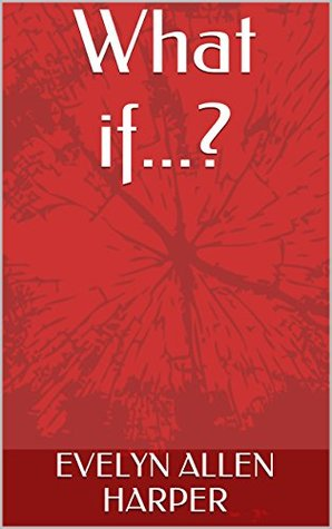 What if...?  by  Evelyn Allen Harper