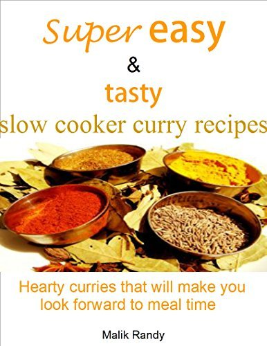 Super easy and tasty slow cooker recipes: Hearty curries that will make you look forward to meal time  by  Malik Randy