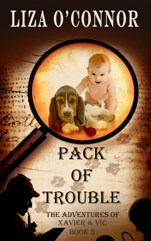 Pack of Trouble (The Adventures of Xavier & Vic, #5) Liza OConnor